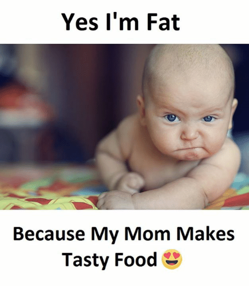 Yes-I-am-Fat-Because-My-Mom-Makes-Tasty-Food